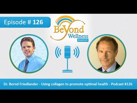 Video Dr. Bernd Friedlander - Using collagen to promote optimal health - Podcast #126