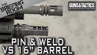 The Briefing Room: Pin and Weld vs 16 inch barrel