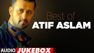 BEST OF ATIF ASLAM | TOP 10 BOLLYWOOD SONGS | JUKEBOX 2018