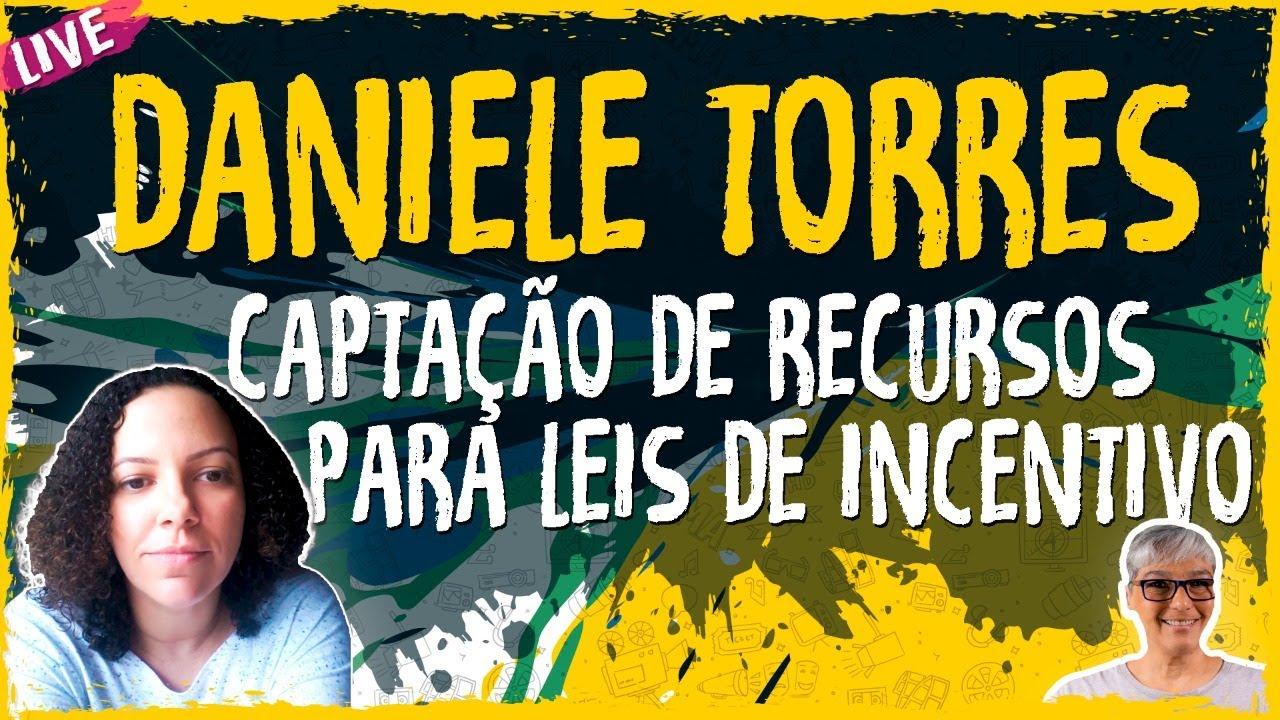 Captação de Recursos para Leis de Incentivo com Daniele Torres – Live Convidado