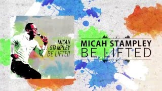 Micah Stampley- Be Lifted (Lyric Video)