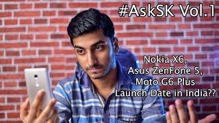 Nokia X6, Asus ZenFone 5, Moto G6 Plus, Mi A2 Launch Date in India?? #AskSK Vol.1