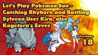 Pokemon Sun (Post Game 18) - Catching Rhyhorn and Battling Sylveon User Kira, also Kagetora's Eevee