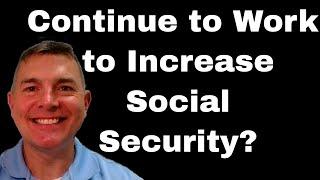 Continue to Work to Increase Social Security?