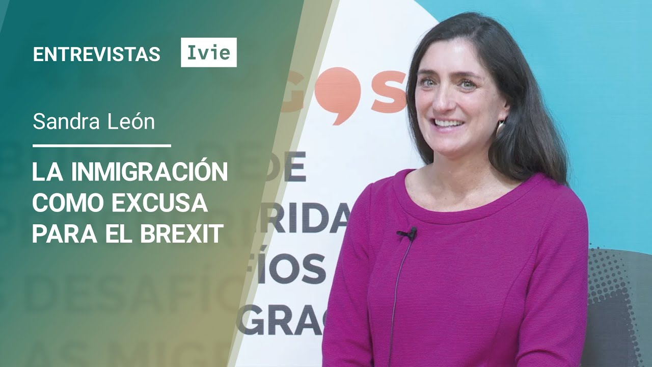Ivie Interviews. Sandra León: The use of immigration as an excuse for Brexit