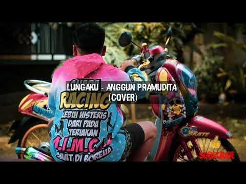 Anggun Pramudita Cover Lungaku Lyrics