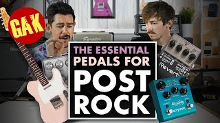The Essential Guitar Pedals For POST ROCK
