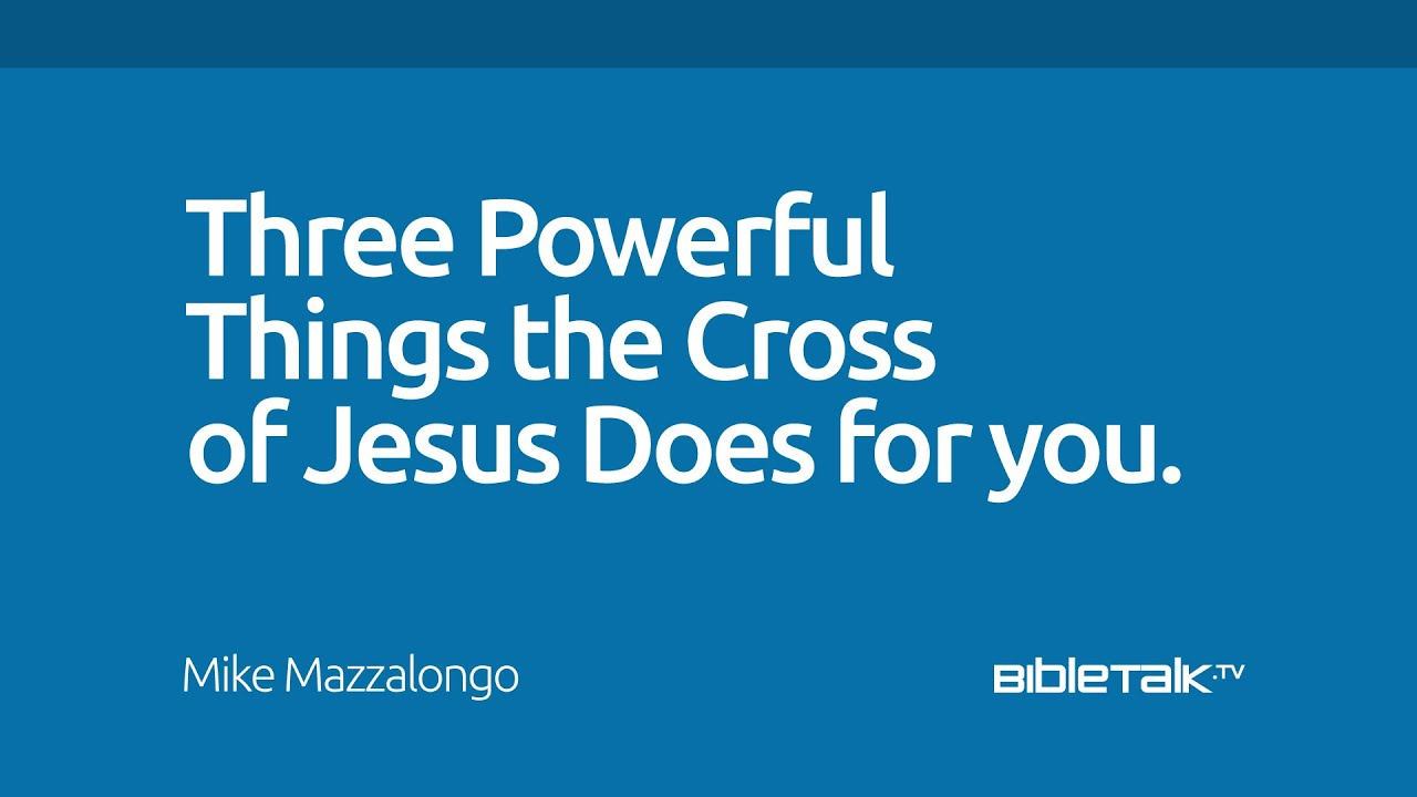 Three Powerful Things the Cross of Jesus Does for you
