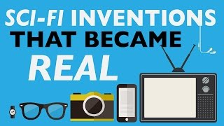 3 SCI-FI INVENTIONS THAT BECAME REAL