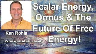 Ken Rohla On Scalar Energy, Ormus & Free Energy Devices