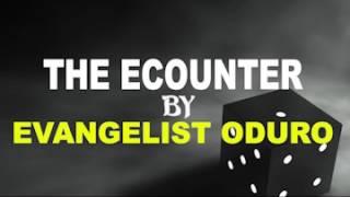 THE ECOUNTER BY EVANGELIST ODURO