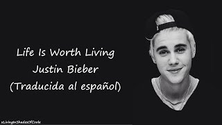 Justin Bieber - Life Is Worth Living (Traducida al español)