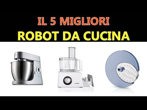Miglior Robot da cucina 2019