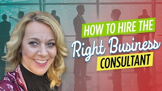 How To Hire The Right Business Consultant | Find Out About Their Consulting Skills!
