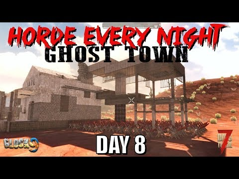 7 Days To Die - Horde Every Night (Day 8) Ghost Town
