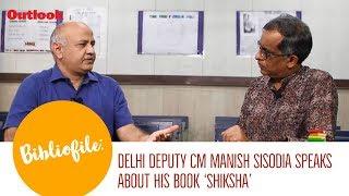 Outlook Bibliofile: Delhi Deputy CM Manish Sisodia Speaks About His Book 'Shiksha'