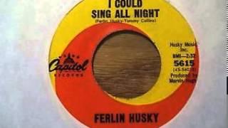 Ferlin Husky ~ I Could Sing All Night
