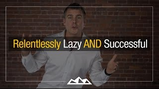 How to Be Relentlessly Lazy AND Successful | Dan Martell