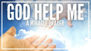 Prayer For God's Help - God Help Me Please Miracle Prayer