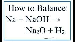 How To Balance Na + NaOH = Na2O + H2 (Sodium + Sodium Hydroxide)