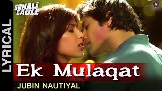 Ek Mulaqat Lyrical Video | Sonali Cable | Ali Fazal & Rhea