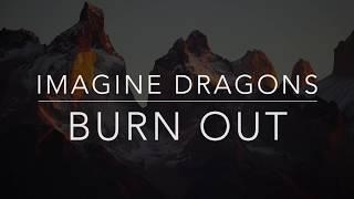 Imagine Dragons - Burn Out (Lyrics/Tradução/Legendado)(HQ)