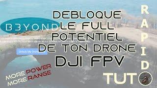 TUTO RAPIDO : DEBLOQUE TON DRONE DJI FPV AVEC BEYOND ( PLUS DE PORTEE ! )
