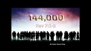 Ps Danny Pang – Rev 7 Who are the 144000?