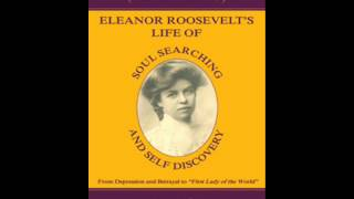 Eleanor Roosevelts Life Of Soul Searching And Self Discovery - Audio Part 1