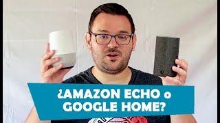 ¿AMAZON ECHO o GOOGLE HOME?