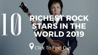 Top 10 Richest Rock Stars in the World 2019