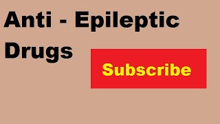 Anti - Epileptic Drugs