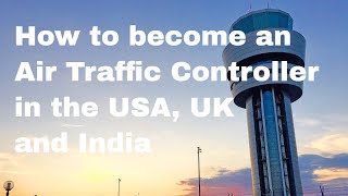 How to become an Air Traffic Controller.  Salaries in US, UK, India
