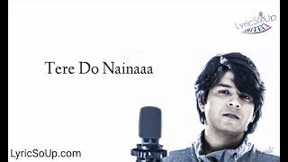 Ankit Tiwari - Tere Do Naina (Lyrics) | Gourov- Roshin | Aparshakti | Akansha | Kookie Gulati