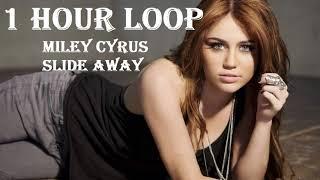 [1 HOUR LOOP] Miley Cyrus   Slide Away