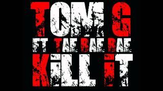 TOM.G - KILL IT FT. TAE BAE BAE (ORIGINAL VERSION)