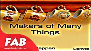 Makers of Many Things Full Audiobook by Eva March TAPPAN by Reference