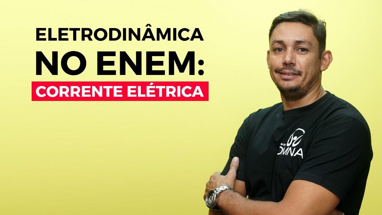 Eletrodinâmica no Enem: Corrente Elétrica