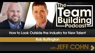 How to Look Outside the Industry for New Talent w/Rob Buffington