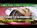 Learn Real English Conversations : 2.2 - Trip To Washington