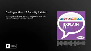 Explain IT: Dealing with an IT Security Incident