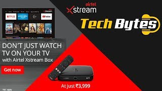 Airtel Xstream Box | Don't Just Watch TV on your TV | Techbytes