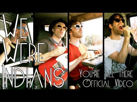 We Were Indians - You're All There - Official Video