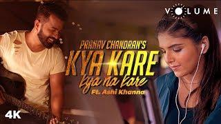Kya Kare Kya Na Kare Cover Song By Pranav Chandran Feat. Ashi Khanna | Bollywood Unplugged Song