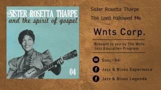 Sister Rosetta Tharpe - The Lord Followed Me