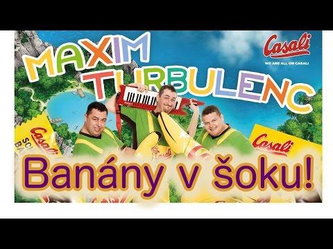 Maxim Turbulenc / Banány v šoku!