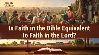 Is Faith in the Bible Equivalent to Faith in the Lord?