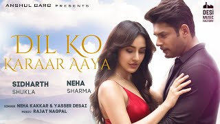 Anshul Garg presents 'Dil Ko Karaar Aaya' ft. Sidharth Shukla & Neha Sharma. Beautifully sung by Neha Kakkar & Yasser Desai.   Gaana: https://gaana.com/song/dil-ko-karaar-aaya  Spotify: https://open.spotify.com/track/5urYiIXu1ZhfMAOsp7WDTc?si=UG1kiAENRXCejP6GiMxPfw  Saavn: https://www.saavn.com/s/song/hindi/Dil-Ko-Karaar-Aaya-From-Sukoon/Dil-Ko-Karaar-Aaya-From-Sukoon/KlwZVQJRRVk  Wynk: https://wynk.in/u/4hidu9Pah   Apple Music : https://music.apple.com/in/album/dil-ko-karaar-aaya-from-sukoon-single/1525182782  iTunes: https://music.apple.com/in/album/dil-ko-karaar-aaya-from-sukoon-single/1525182782      Album Name: Sukoon Tilte: : Dil Ko Karaar Aaya   Singer : Neha Kakkar & Yasser Desai Music : Rajat Nagpal Lyrics : Rana Featuring - Sidharth Shukla & Neha Sharma   Produced By: Anshul Garg  Music Team  Music composed and produced by Rajat Nagpal  Guitars Ankur Mukherjee Flute     Kiran  Bass      Manas All instruments recorded by Rahul Sharma @Amv assist by Samir Dharap   Mix and Master by Shadab Rayeen @ New Edge  Assistant engineers  Abhishek sortey and Tapas Sahoo  Directed By:  Sneha Shetty Kohli  Video Supervisor : Raghav Sharma Project Manager: Piyush Chandak  Production House : Yogesh kumarr Productions Cinematographer : Girish Kant Choreographers: Jayshree Kelkar & Jitu Gajare Production Designer : Swapnil Bhalerao & Madhur Madhavan (Art monk) Asst. Art Director : Pooja Gaonkar Executive Producer : Yogesh Kumarr  Production Head : Dev Manmohan Ladi  Editor : Rikki Kajle Assistant editor : Lakhvir Kajle, Girish Kumar Singh Costume Stylist : Jimmy'z Designer Asst. Directors : Ahmed Sheikh, Karan Dedhia, Bhavin Kateliya, Kevin Pethar DI Colorist - Prashant Dhotre ( Dream Tone Studio ) Smoke artist : David Nadar(Lucia studio) Camera Supplies : RD Equipement's Avinash Ojha Production Manager: Ajay Kamble Steady Cam Operator : Wasim Poster Design: Vicky Sandhu Design  Digital Promotions : Underdog Digital   Lyrics :  DIL KO KARAAR AAYA Lyrics:    Dua bhi lge na mu