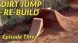 Backyard Dirt Jump Re-Build and Ride - Episode THREE
