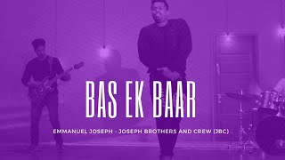 Bas Ek Baar Official Music Video - Joseph Brothers And Crew (JBC)
